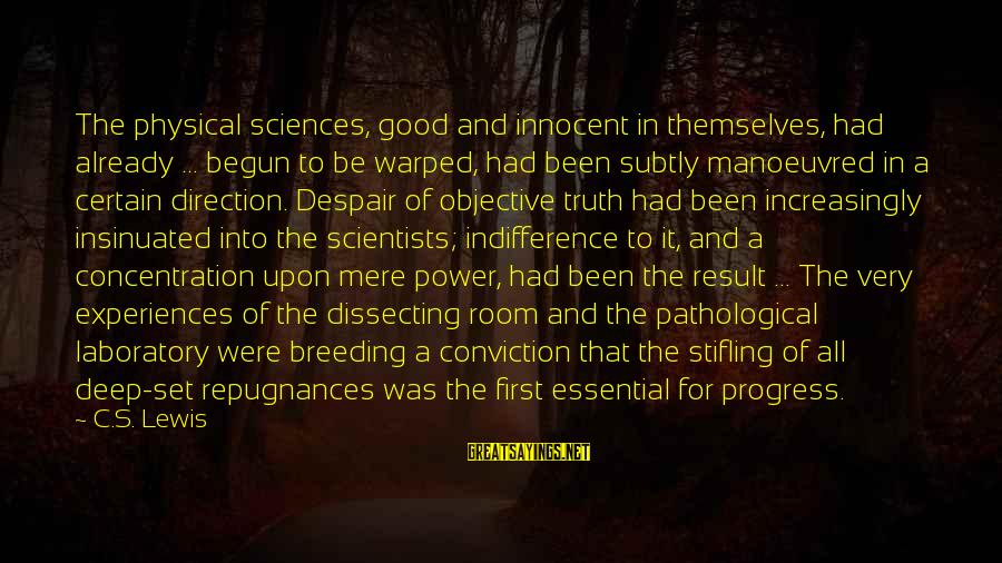 Repugnances Sayings By C.S. Lewis: The physical sciences, good and innocent in themselves, had already ... begun to be warped,
