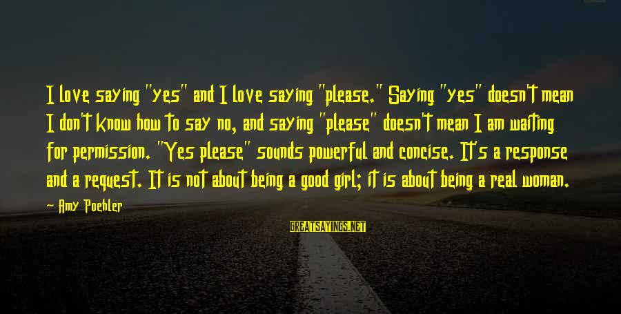 """Request Sayings By Amy Poehler: I love saying """"yes"""" and I love saying """"please."""" Saying """"yes"""" doesn't mean I don't"""