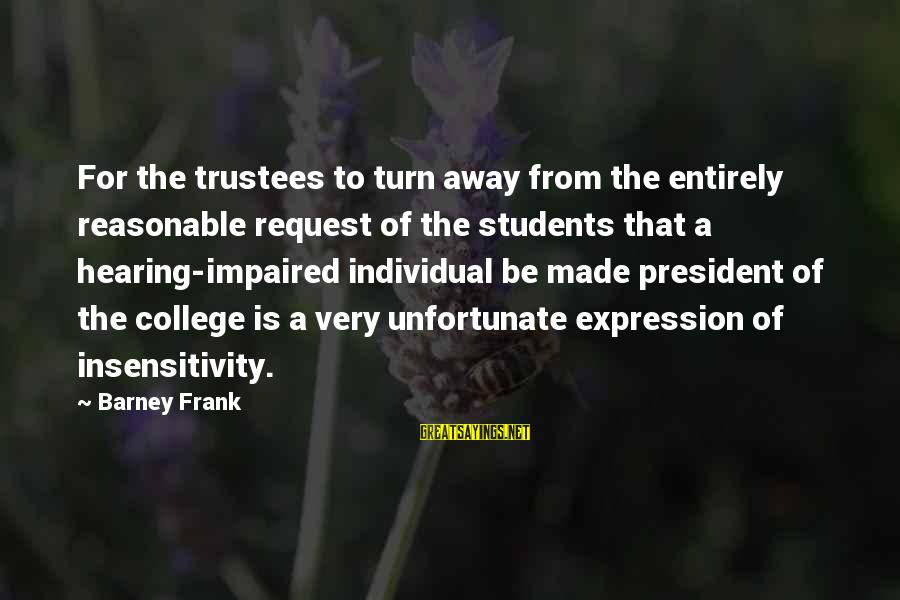 Request Sayings By Barney Frank: For the trustees to turn away from the entirely reasonable request of the students that