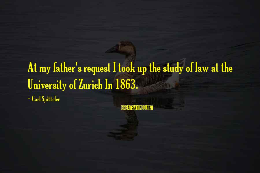 Request Sayings By Carl Spitteler: At my father's request I took up the study of law at the University of