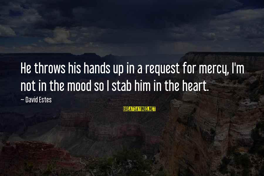 Request Sayings By David Estes: He throws his hands up in a request for mercy, I'm not in the mood