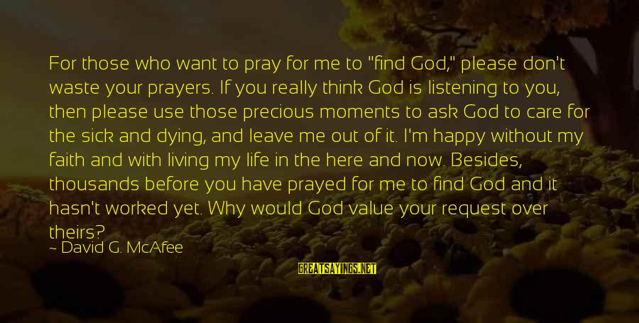"""Request Sayings By David G. McAfee: For those who want to pray for me to """"find God,"""" please don't waste your"""
