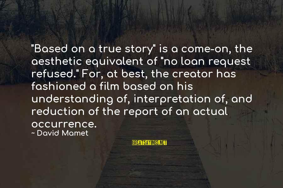 """Request Sayings By David Mamet: """"Based on a true story"""" is a come-on, the aesthetic equivalent of """"no loan request"""