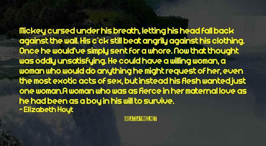 Request Sayings By Elizabeth Hoyt: Mickey cursed under his breath, letting his head fall back against the wall. His c*ck