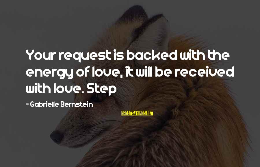 Request Sayings By Gabrielle Bernstein: Your request is backed with the energy of love, it will be received with love.