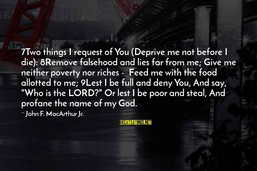 Request Sayings By John F. MacArthur Jr.: 7Two things I request of You (Deprive me not before I die): 8Remove falsehood and
