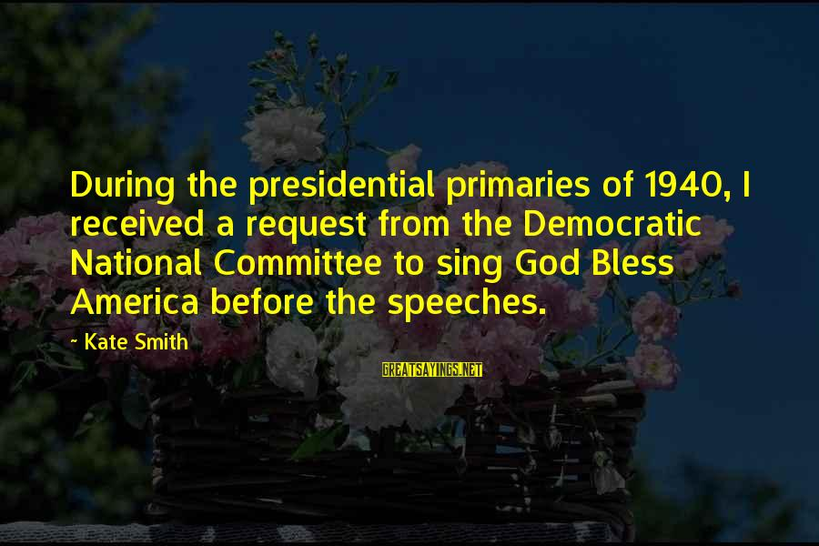 Request Sayings By Kate Smith: During the presidential primaries of 1940, I received a request from the Democratic National Committee