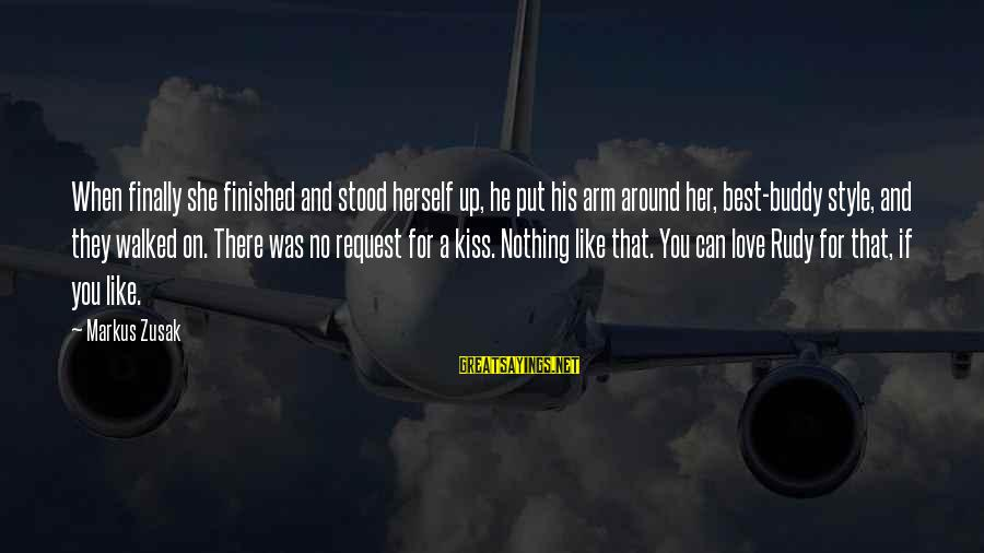 Request Sayings By Markus Zusak: When finally she finished and stood herself up, he put his arm around her, best-buddy