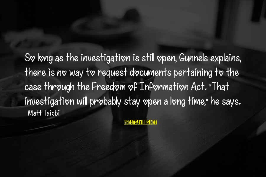 Request Sayings By Matt Taibbi: So long as the investigation is still open, Gunnels explains, there is no way to