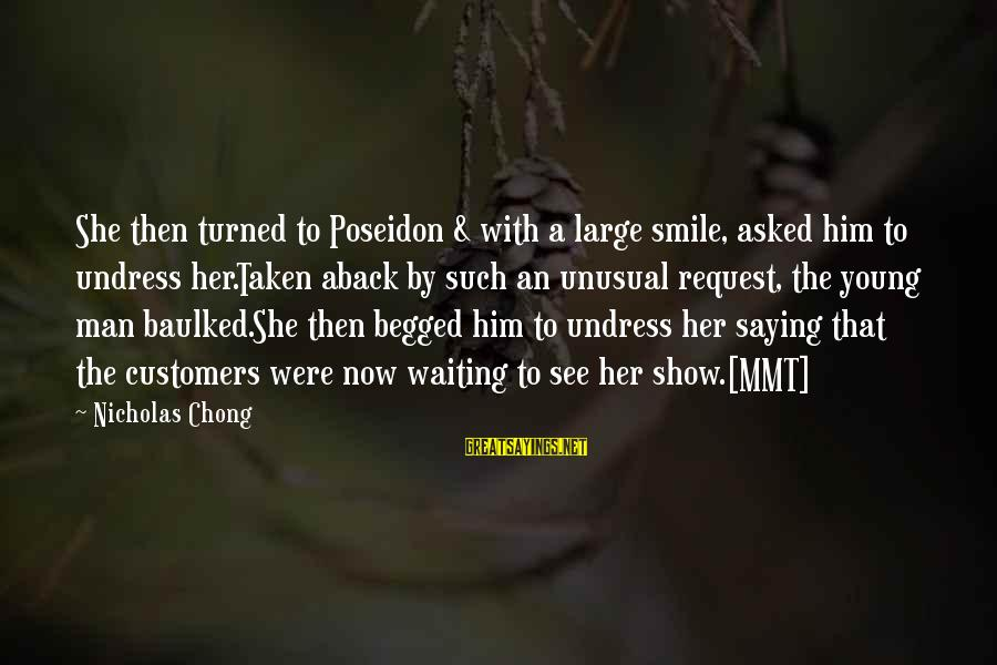 Request Sayings By Nicholas Chong: She then turned to Poseidon & with a large smile, asked him to undress her.Taken