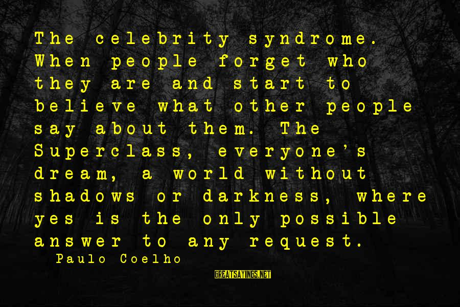 Request Sayings By Paulo Coelho: The celebrity syndrome. When people forget who they are and start to believe what other