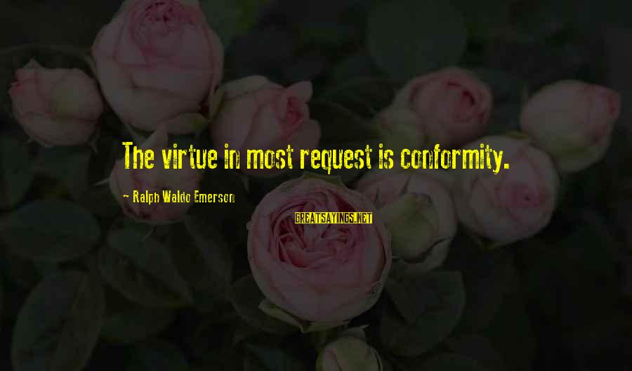 Request Sayings By Ralph Waldo Emerson: The virtue in most request is conformity.