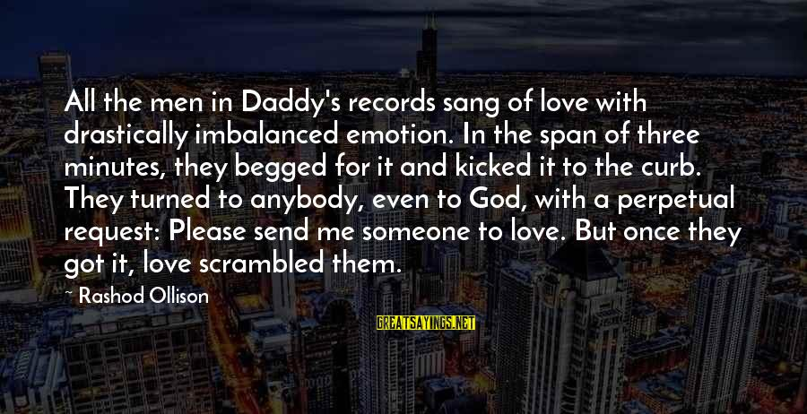 Request Sayings By Rashod Ollison: All the men in Daddy's records sang of love with drastically imbalanced emotion. In the