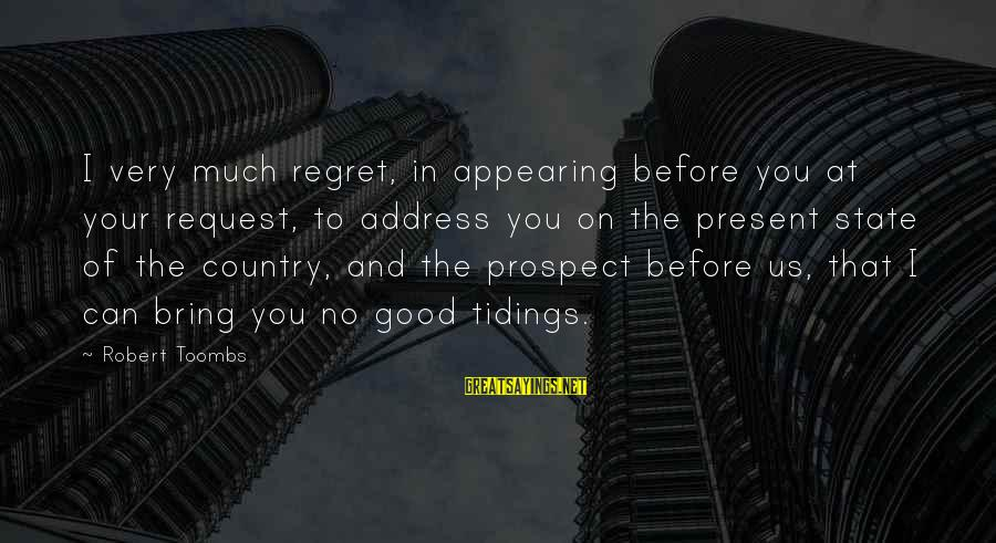 Request Sayings By Robert Toombs: I very much regret, in appearing before you at your request, to address you on