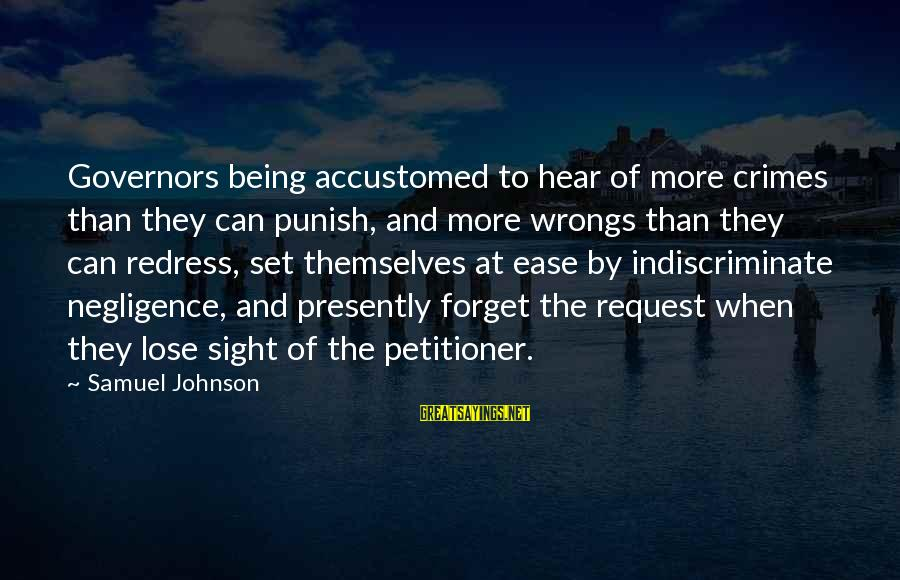 Request Sayings By Samuel Johnson: Governors being accustomed to hear of more crimes than they can punish, and more wrongs