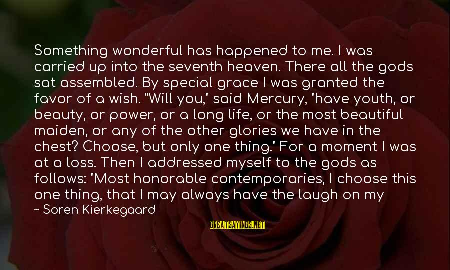 Request Sayings By Soren Kierkegaard: Something wonderful has happened to me. I was carried up into the seventh heaven. There