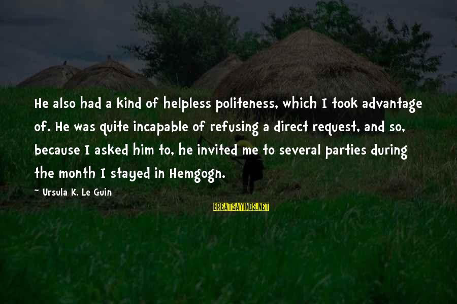 Request Sayings By Ursula K. Le Guin: He also had a kind of helpless politeness, which I took advantage of. He was