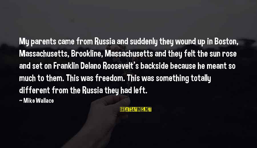 Requiem For Detroit Sayings By Mike Wallace: My parents came from Russia and suddenly they wound up in Boston, Massachusetts, Brookline, Massachusetts