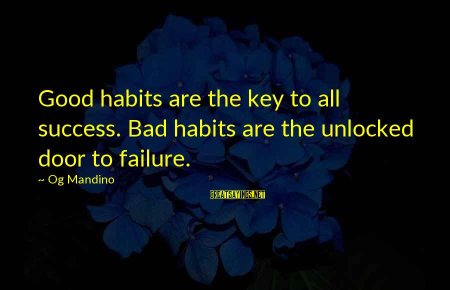 Requiem For Detroit Sayings By Og Mandino: Good habits are the key to all success. Bad habits are the unlocked door to