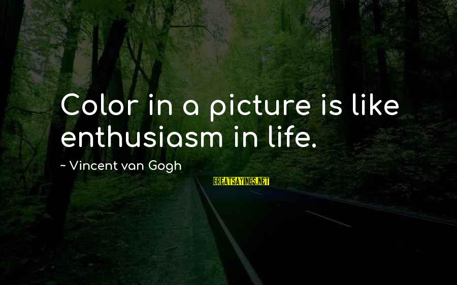 Requiem For Detroit Sayings By Vincent Van Gogh: Color in a picture is like enthusiasm in life.