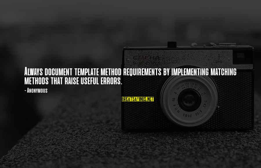 Requirements Sayings By Anonymous: Always document template method requirements by implementing matching methods that raise useful errors.