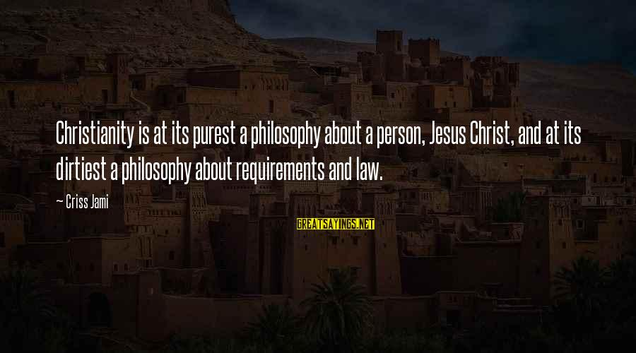 Requirements Sayings By Criss Jami: Christianity is at its purest a philosophy about a person, Jesus Christ, and at its