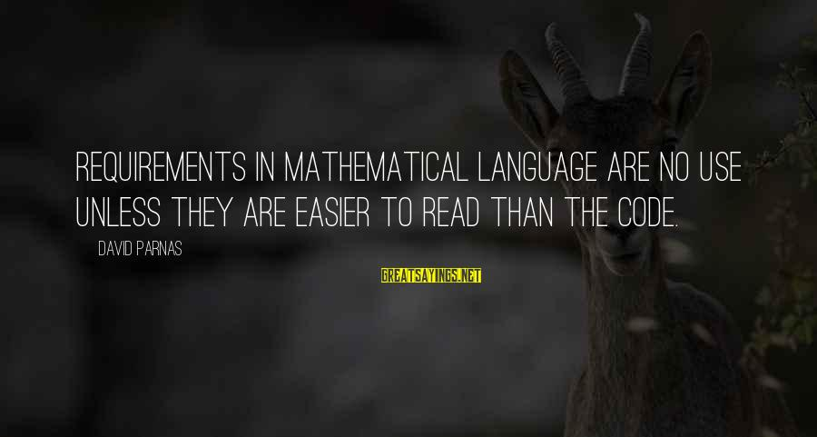 Requirements Sayings By David Parnas: Requirements in mathematical language are no use unless they are easier to read than the