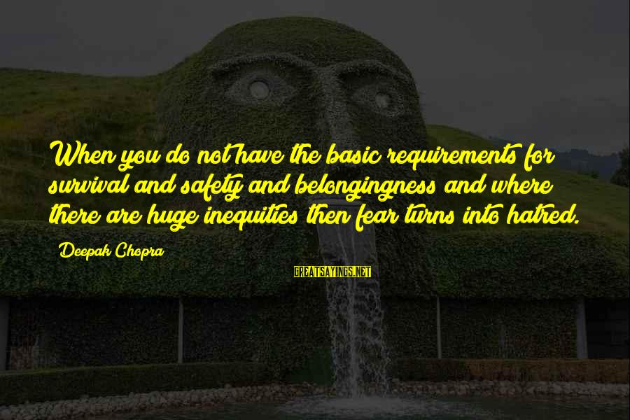 Requirements Sayings By Deepak Chopra: When you do not have the basic requirements for survival and safety and belongingness and