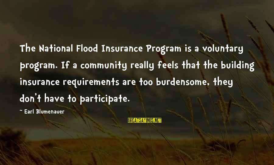 Requirements Sayings By Earl Blumenauer: The National Flood Insurance Program is a voluntary program. If a community really feels that