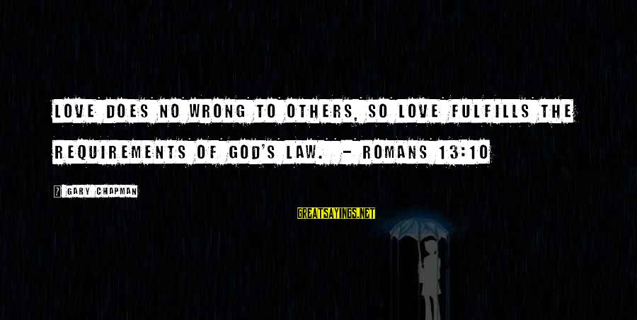 Requirements Sayings By Gary Chapman: Love does no wrong to others, so love fulfills the requirements of God's law. -