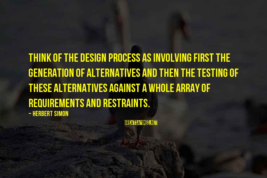 Requirements Sayings By Herbert Simon: Think of the design process as involving first the generation of alternatives and then the
