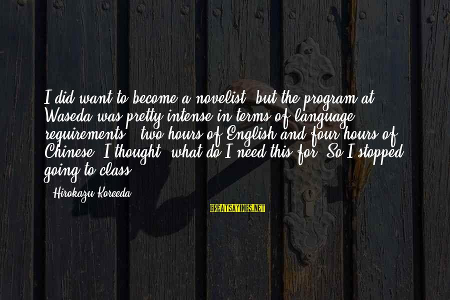 Requirements Sayings By Hirokazu Koreeda: I did want to become a novelist, but the program at Waseda was pretty intense