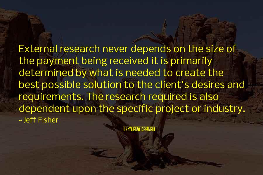 Requirements Sayings By Jeff Fisher: External research never depends on the size of the payment being received it is primarily