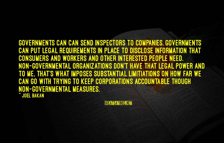 Requirements Sayings By Joel Bakan: Governments can can send inspectors to companies. Governments can put legal requirements in place to