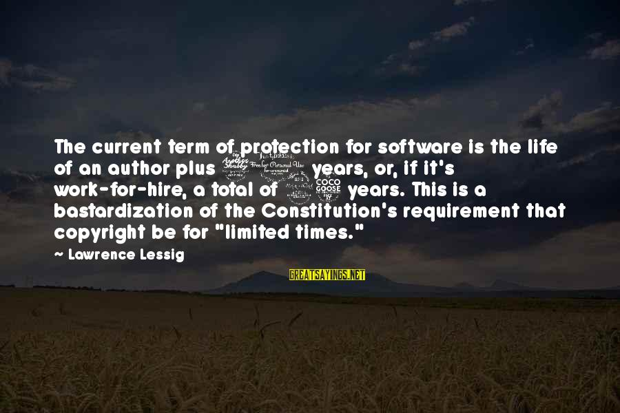 Requirements Sayings By Lawrence Lessig: The current term of protection for software is the life of an author plus 70