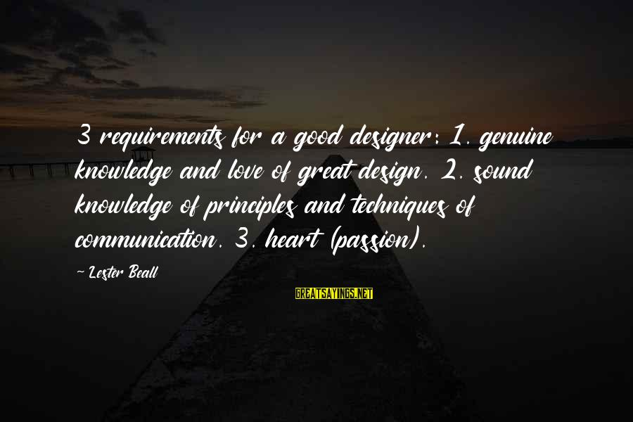 Requirements Sayings By Lester Beall: 3 requirements for a good designer: 1. genuine knowledge and love of great design. 2.