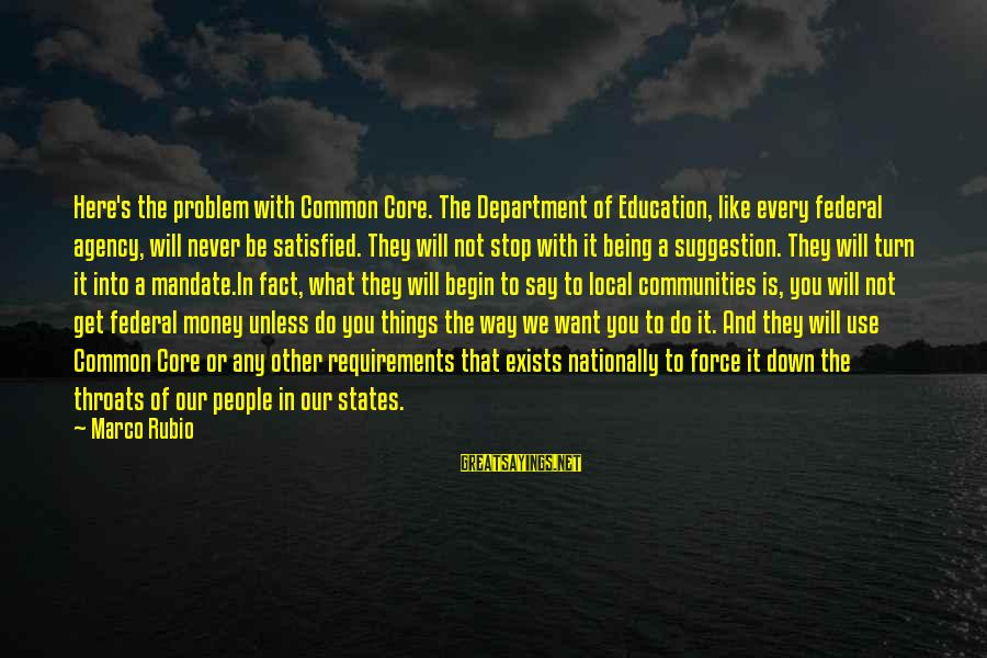 Requirements Sayings By Marco Rubio: Here's the problem with Common Core. The Department of Education, like every federal agency, will
