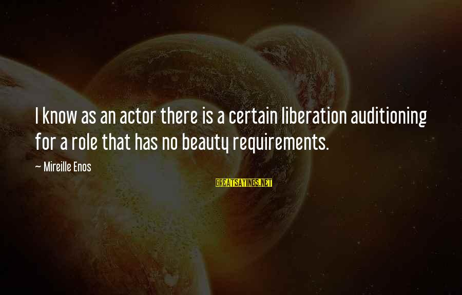 Requirements Sayings By Mireille Enos: I know as an actor there is a certain liberation auditioning for a role that