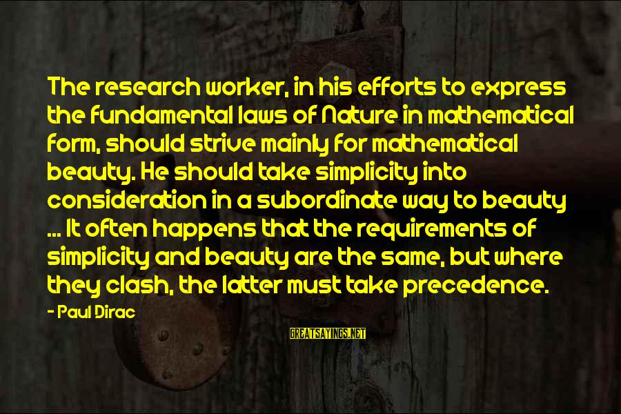 Requirements Sayings By Paul Dirac: The research worker, in his efforts to express the fundamental laws of Nature in mathematical