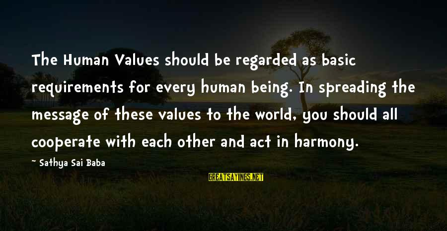 Requirements Sayings By Sathya Sai Baba: The Human Values should be regarded as basic requirements for every human being. In spreading