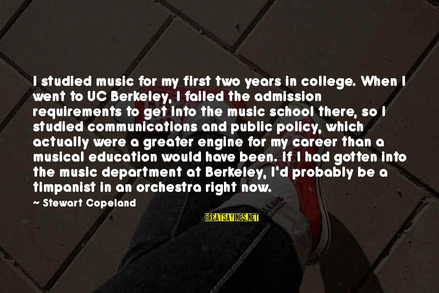 Requirements Sayings By Stewart Copeland: I studied music for my first two years in college. When I went to UC