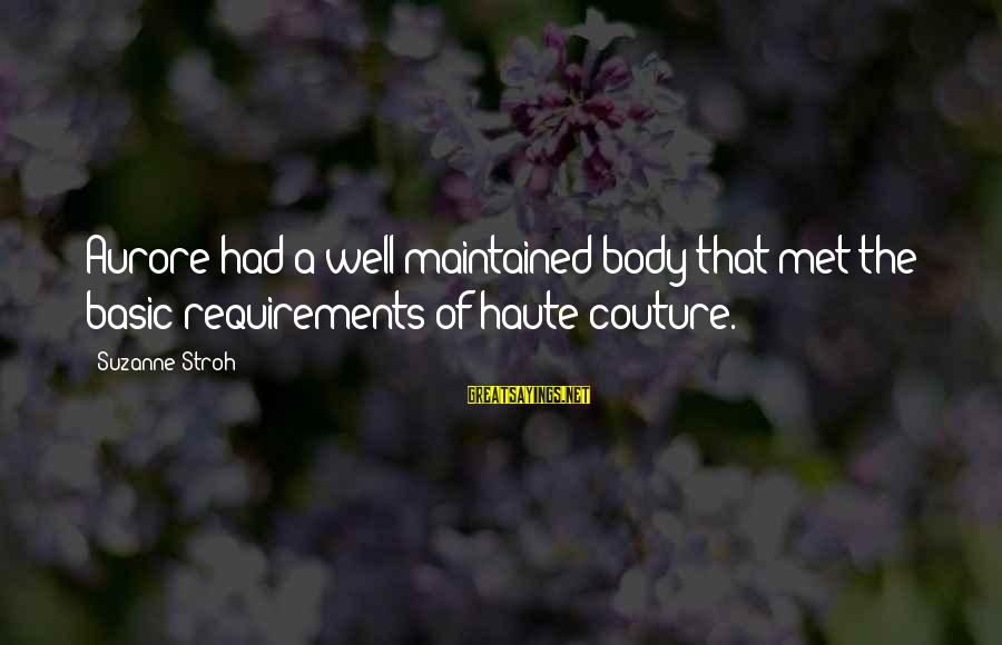 Requirements Sayings By Suzanne Stroh: Aurore had a well-maintained body that met the basic requirements of haute couture.