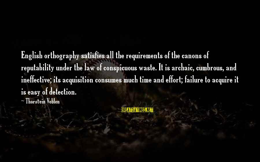Requirements Sayings By Thorstein Veblen: English orthography satisfies all the requirements of the canons of reputability under the law of