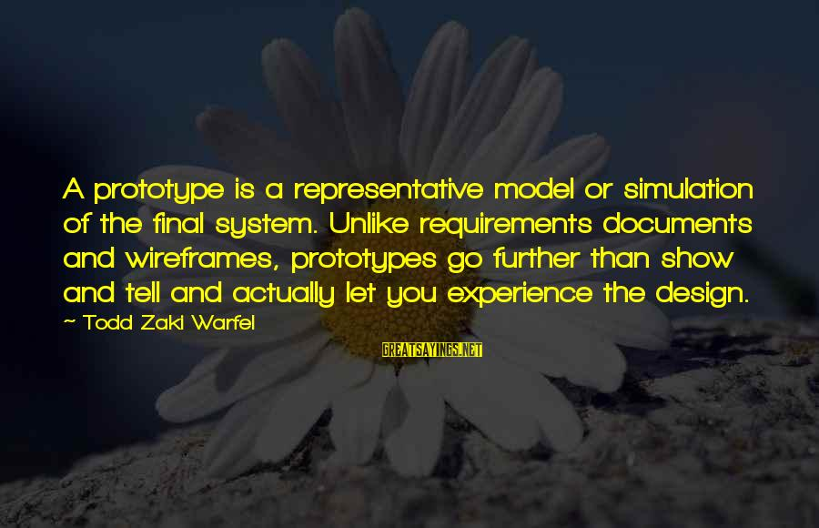Requirements Sayings By Todd Zaki Warfel: A prototype is a representative model or simulation of the final system. Unlike requirements documents