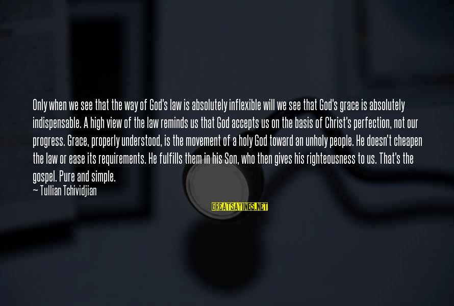 Requirements Sayings By Tullian Tchividjian: Only when we see that the way of God's law is absolutely inflexible will we