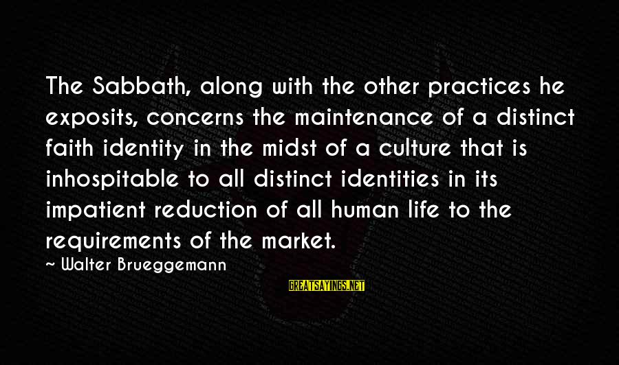 Requirements Sayings By Walter Brueggemann: The Sabbath, along with the other practices he exposits, concerns the maintenance of a distinct