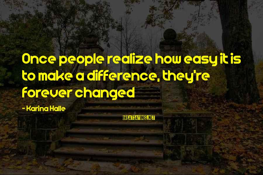 Rescue Quotes Sayings By Karina Halle: Once people realize how easy it is to make a difference, they're forever changed