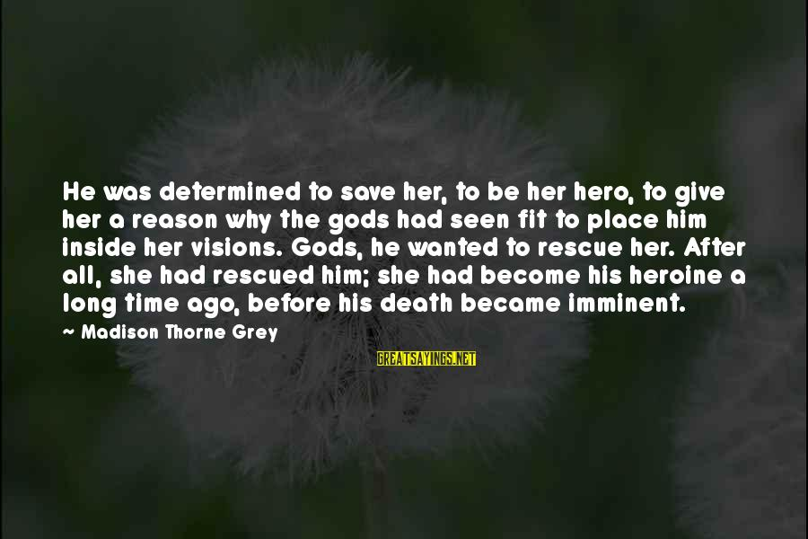 Rescue Quotes Sayings By Madison Thorne Grey: He was determined to save her, to be her hero, to give her a reason