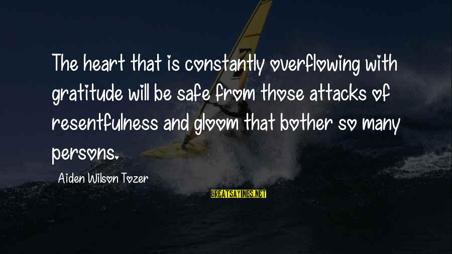Resentfulness Sayings By Aiden Wilson Tozer: The heart that is constantly overflowing with gratitude will be safe from those attacks of