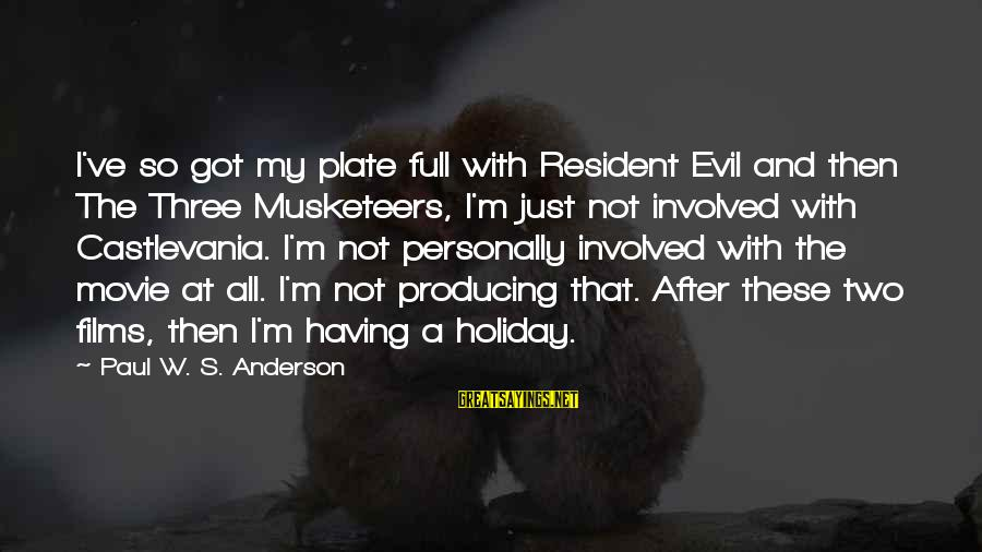 Resident Evil 2 Movie Sayings By Paul W. S. Anderson: I've so got my plate full with Resident Evil and then The Three Musketeers, I'm